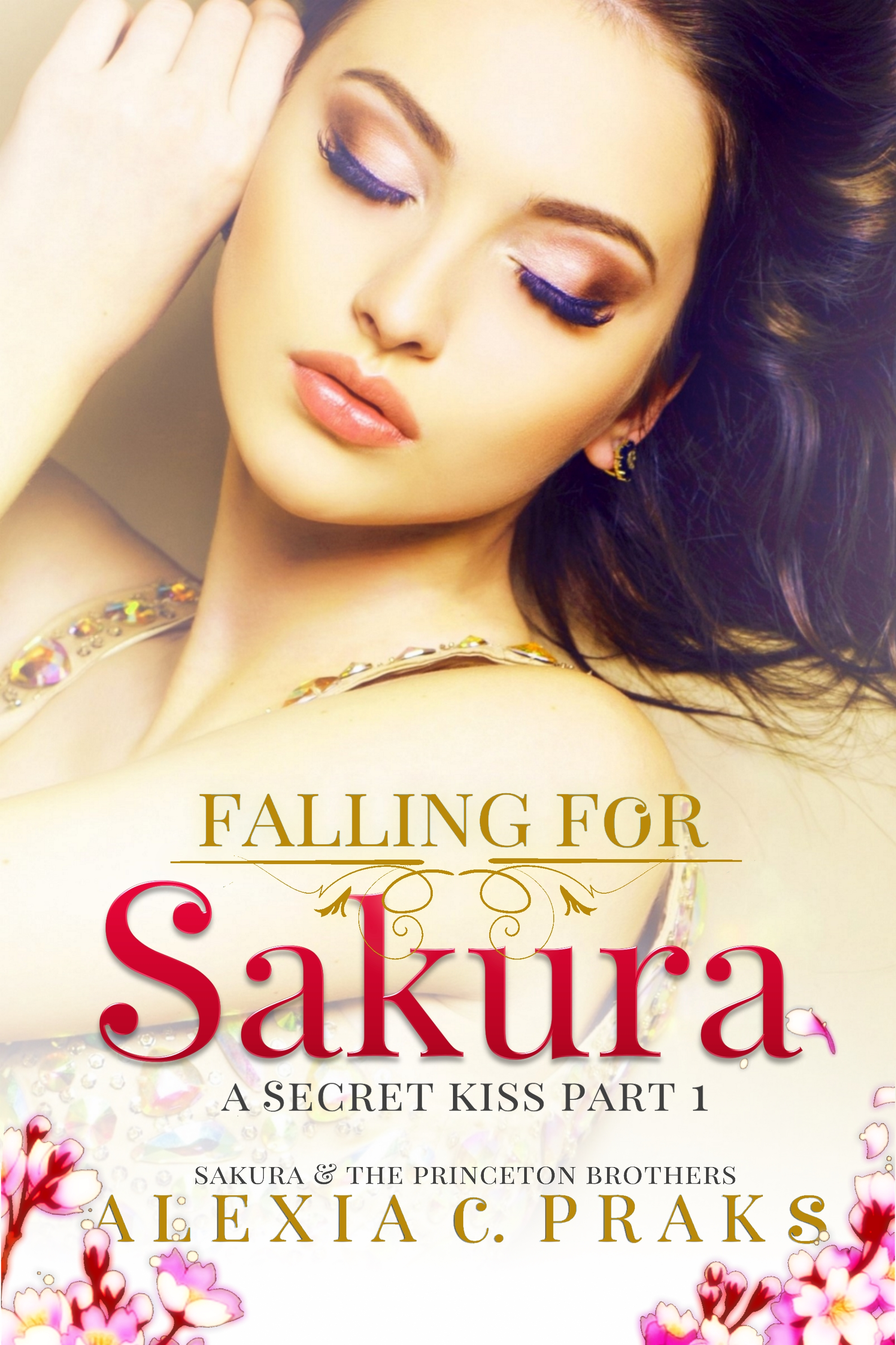 Falling for Sakura: A Secret Kiss Part 1 by Alexia Praks