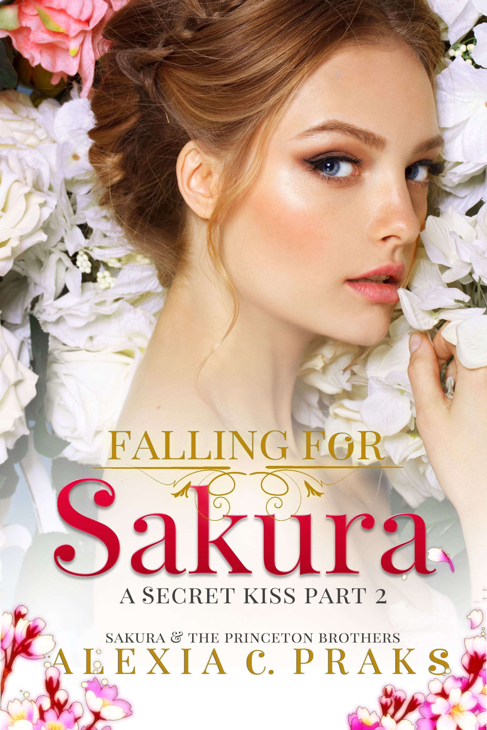 Falling for Sakura: A Secret Kiss Part 2 by Alexia Praks