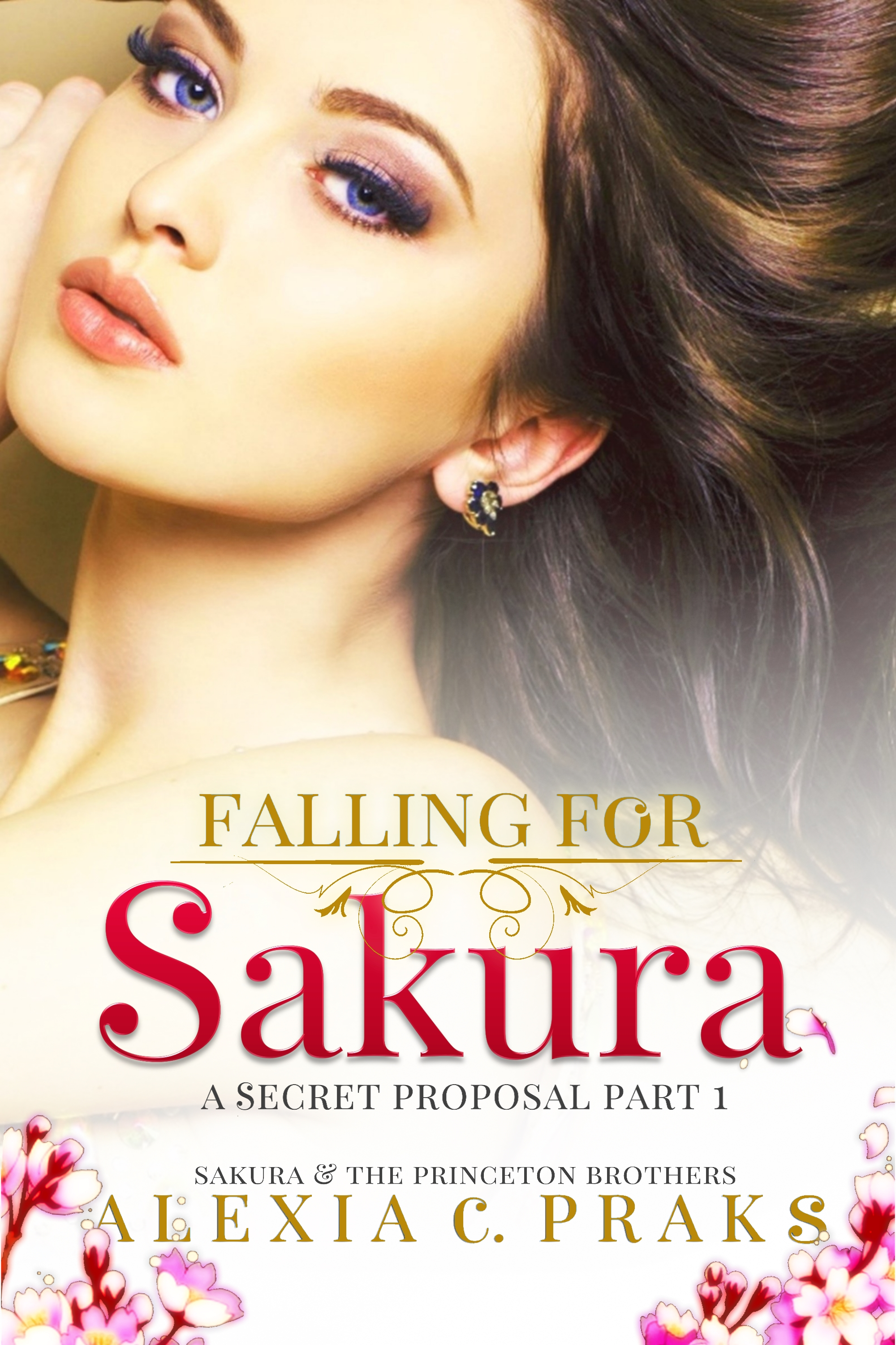 Falling for Sakura: A Secret Proposal Part 1 by Alexia Praks