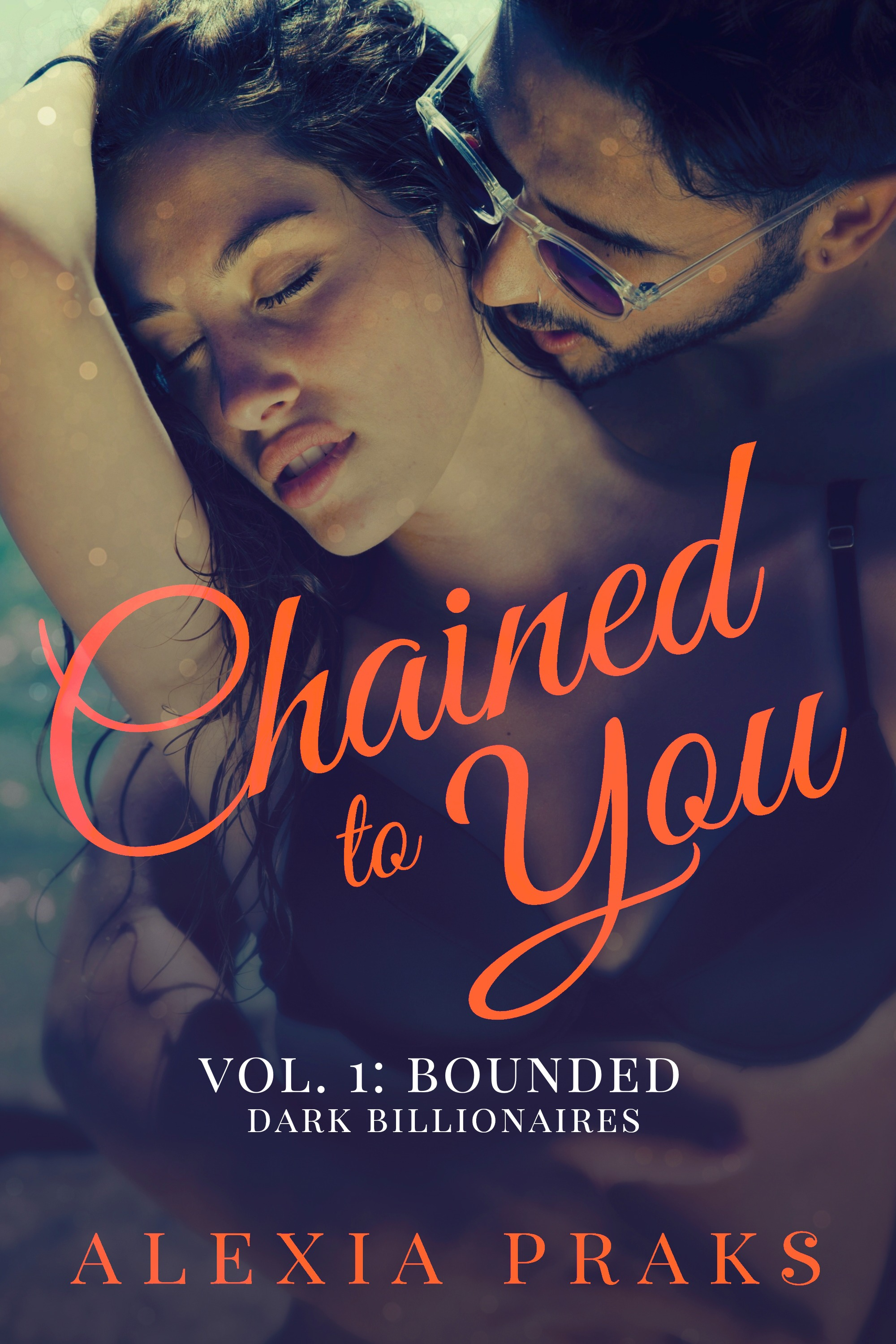Chained to You Vol. 1 - Bounded by Alexia Praks