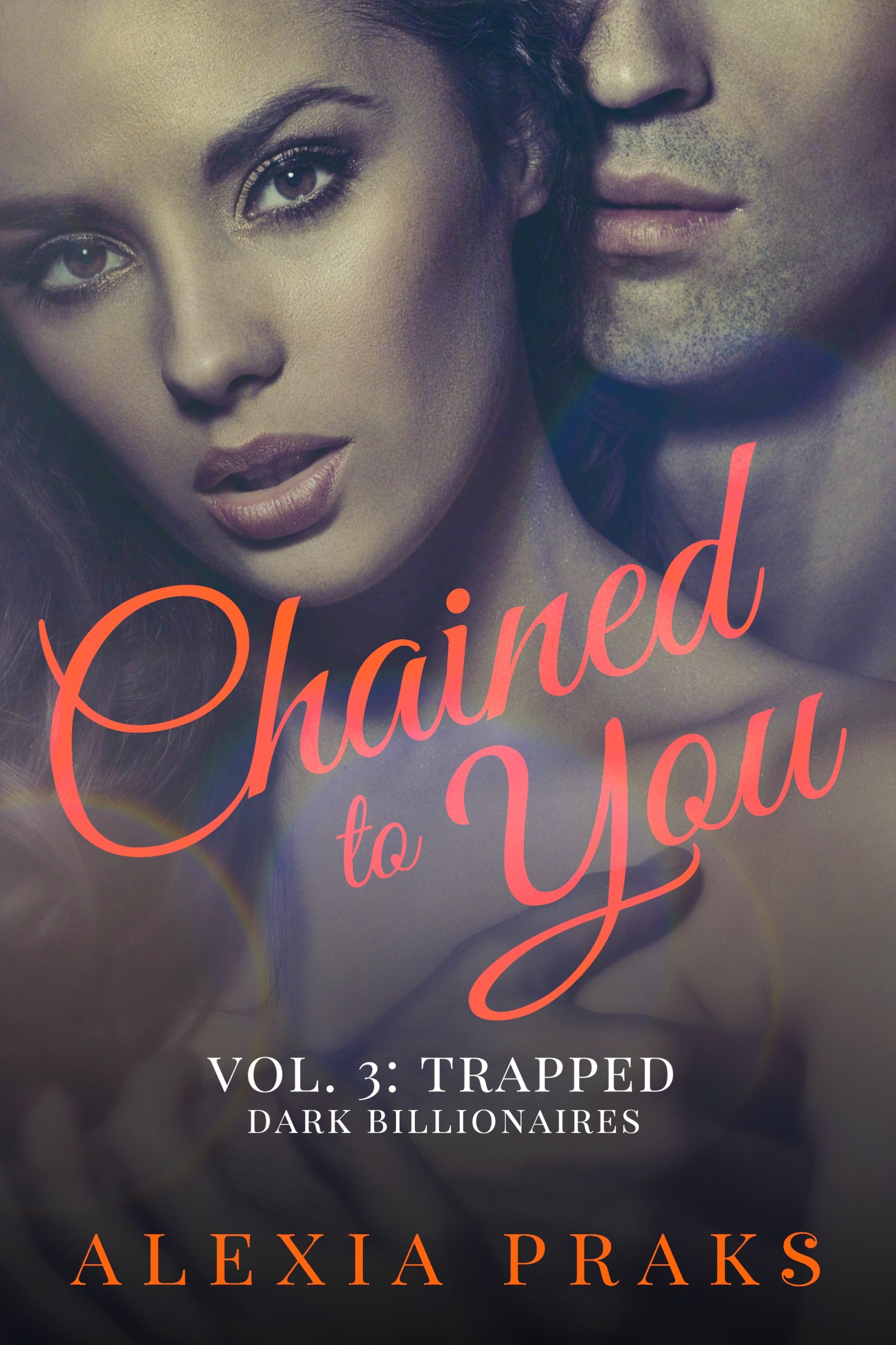 Chained to You Vol. 3: Trapped by Alexia Praks